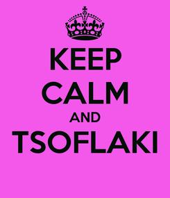 Poster: KEEP CALM AND TSOFLAKI