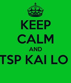 Poster: KEEP CALM AND TSP KAI LO