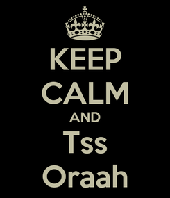 Poster: KEEP CALM AND Tss Oraah