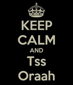 Poster: KEEP CALM AND Tss Oraah