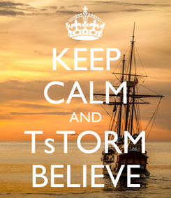 Poster: KEEP CALM AND TsTORM BELIEVE