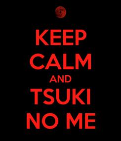 Poster: KEEP CALM AND TSUKI NO ME