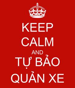 Poster: KEEP CALM AND TỰ BẢO QUẢN XE
