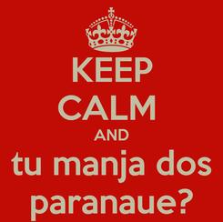 Poster: KEEP CALM  AND tu manja dos paranaue?