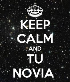 Poster: KEEP CALM AND TU NOVIA