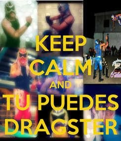 Poster: KEEP CALM AND TU PUEDES DRAGSTER