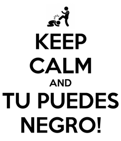 Poster: KEEP CALM AND TU PUEDES NEGRO!