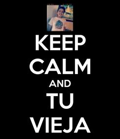 Poster: KEEP CALM AND TU VIEJA
