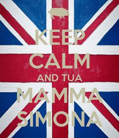 Poster: KEEP CALM AND TUA MAMMA SIMONA