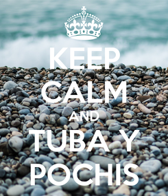 Poster: KEEP CALM AND TUBA Y POCHIS