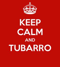 Poster: KEEP CALM AND TUBARRO