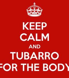 Poster: KEEP CALM AND TUBARRO FOR THE BODY