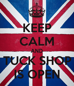 Poster: KEEP CALM AND TUCK SHOP IS OPEN