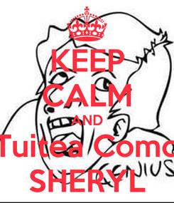 Poster: KEEP CALM AND Tuitea Como SHERYL