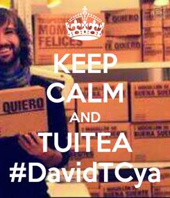 Poster: KEEP CALM AND TUITEA #DavidTCya