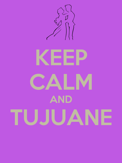Poster: KEEP CALM AND TUJUANE