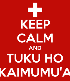 Poster: KEEP CALM AND TUKU HO KAIMUMU'A