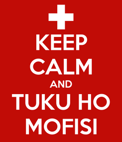 Poster: KEEP CALM AND TUKU HO MOFISI