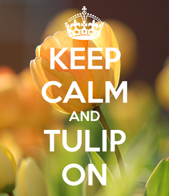 Poster: KEEP CALM AND TULIP ON