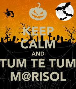 Poster: KEEP CALM AND TUM TE TUM M@RISOL
