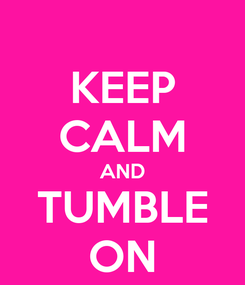 Poster: KEEP CALM AND TUMBLE ON