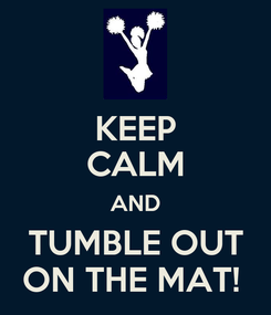Poster: KEEP CALM AND TUMBLE OUT ON THE MAT!