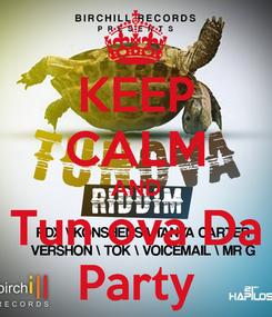 Poster: KEEP CALM AND Tun ova Da Party