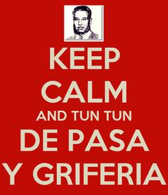 Poster: KEEP CALM AND TUN TUN DE PASA Y GRIFERIA