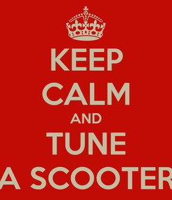 Poster: KEEP CALM AND TUNE A SCOOTER