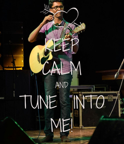 Poster: KEEP CALM AND TUNE  INTO ME!