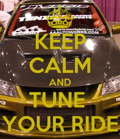Poster: KEEP CALM AND TUNE  YOUR RIDE