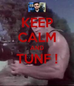 Poster: KEEP CALM AND TUNF !