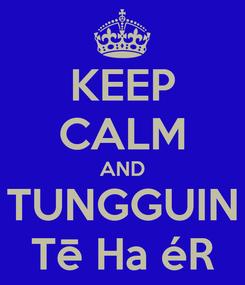 Poster: KEEP CALM AND TUNGGUIN Tē Ha éR