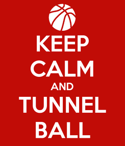Poster: KEEP CALM AND TUNNEL BALL