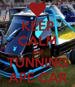 Poster: KEEP CALM and TUNNING APE CAR