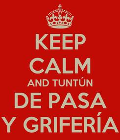 Poster: KEEP CALM AND TUNTÚN DE PASA Y GRIFERÍA