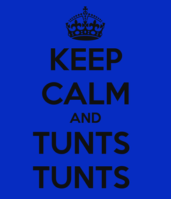 Poster: KEEP CALM AND TUNTS  TUNTS