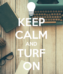Poster: KEEP CALM AND TURF ON