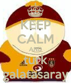 Poster: KEEP CALM AND turk galatasaray