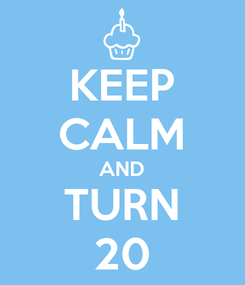 Poster: KEEP CALM AND TURN 20