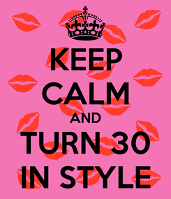 Poster: KEEP CALM AND TURN 30 IN STYLE