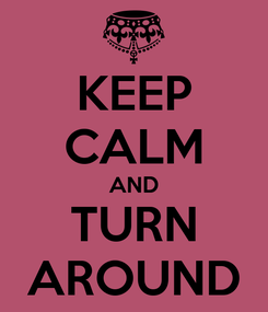 Poster: KEEP CALM AND TURN AROUND