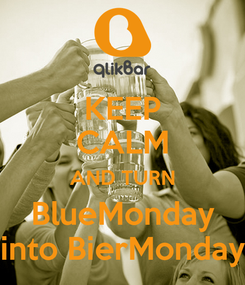 Poster: KEEP CALM AND TURN BlueMonday into BierMonday