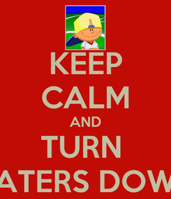 Poster: KEEP CALM AND TURN  HATERS DOWN