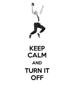 Poster: KEEP CALM AND TURN IT OFF