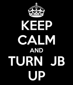Poster: KEEP CALM AND TURN  JB UP