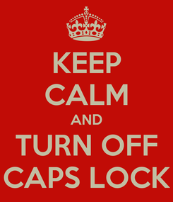 Poster: KEEP CALM AND TURN OFF CAPS LOCK
