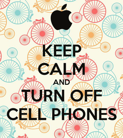 Poster: KEEP CALM AND TURN OFF CELL PHONES