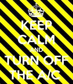 Poster: KEEP CALM AND TURN OFF THE A/C