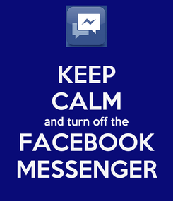 Poster: KEEP CALM and turn off the FACEBOOK MESSENGER